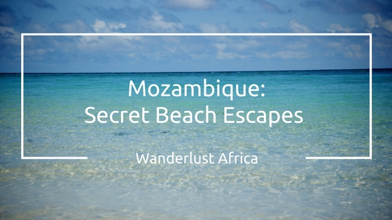 Secret Beach Escapes in Mozambique